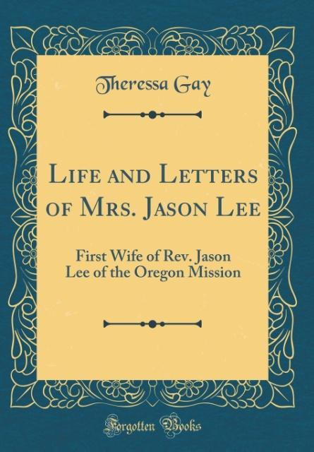 Life and Letters of Mrs. Jason Lee als Buch von...