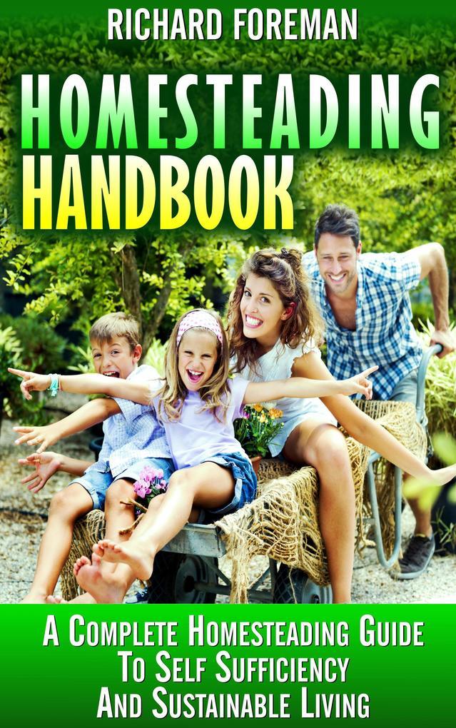 Homesteading Handbook : A Complete Homesteading...