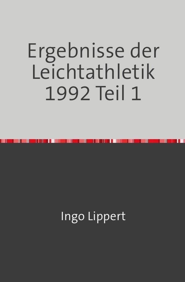 Ergebnisse der Leichtathletik 1992 Teil 1 als Buch