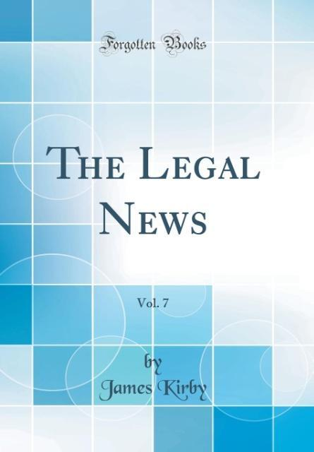 The Legal News, Vol. 7 (Classic Reprint) als Bu...