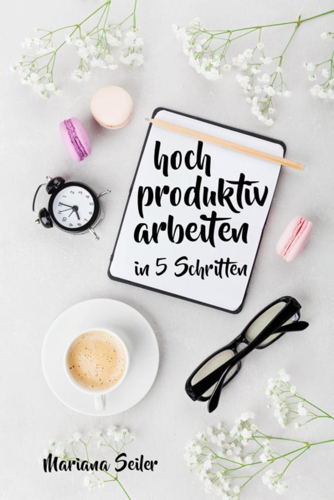 Produktivität: 5 SCHRITTE ZU UNGEWÖHNLICH HOHER...