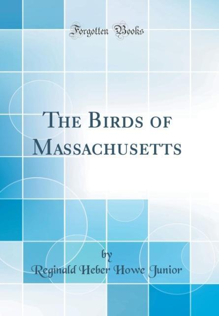 The Birds of Massachusetts (Classic Reprint) al...
