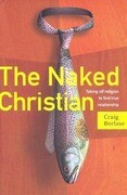 The Naked Christian: Taking Off Religion to Find True Relationship