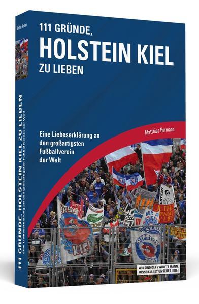 111 Gründe, Holstein Kiel zu lieben als Taschenbuch von Matthias Hermann