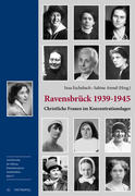 Ravensbrück 1939-1945: Christliche Frauen im Konzentrationslager