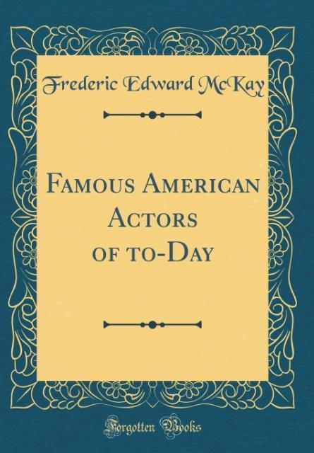 Famous American Actors of to-Day (Classic Repri...