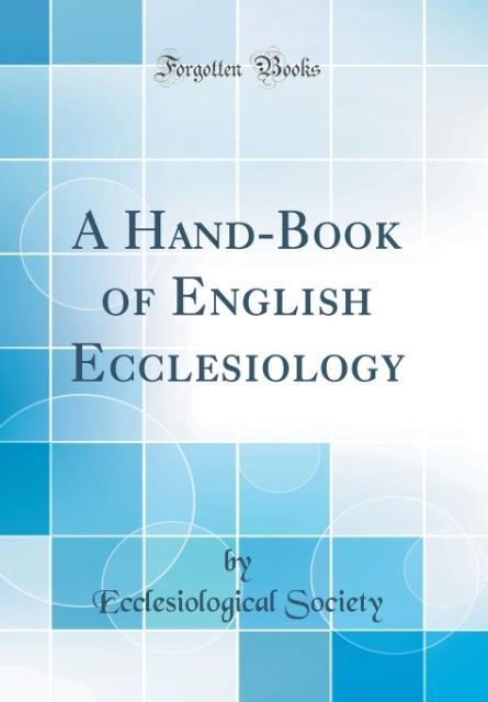 A Hand-Book of English Ecclesiology (Classic Re...