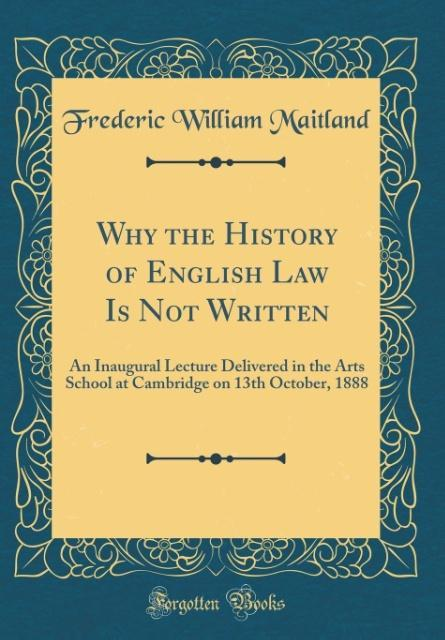 Why the History of English Law Is Not Written a...