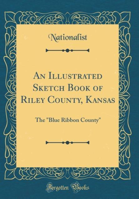 An Illustrated Sketch Book of Riley County, Kan...