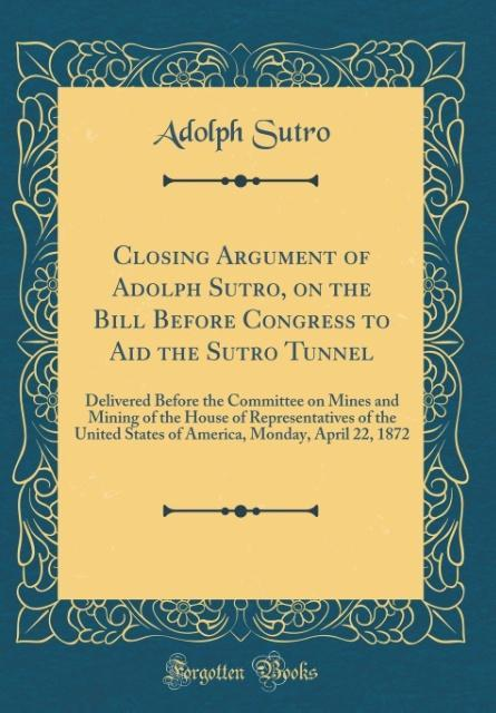 Closing Argument of Adolph Sutro, on the Bill B...