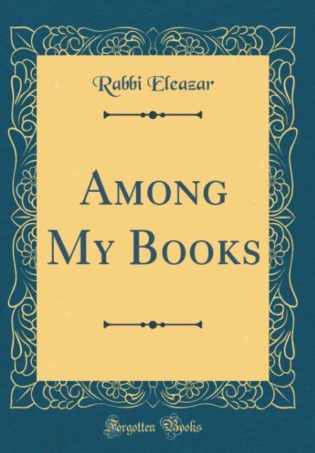 Among My Books (Classic Reprint) als Buch von R...