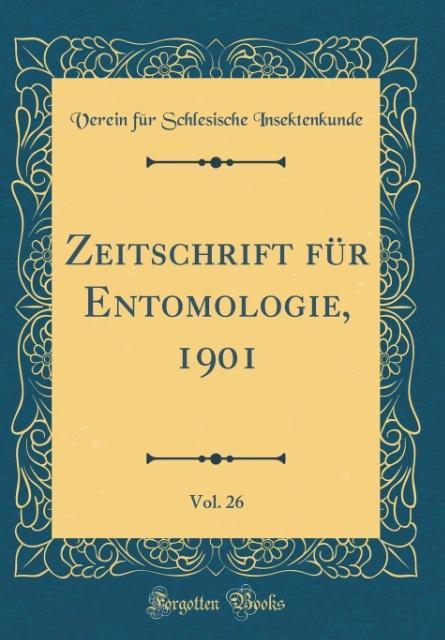 Zeitschrift für Entomologie, 1901, Vol. 26 (Cla...