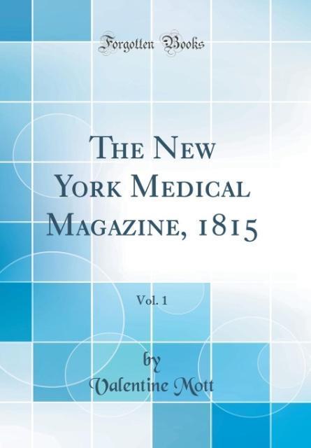 The New York Medical Magazine, 1815, Vol. 1 (Cl...