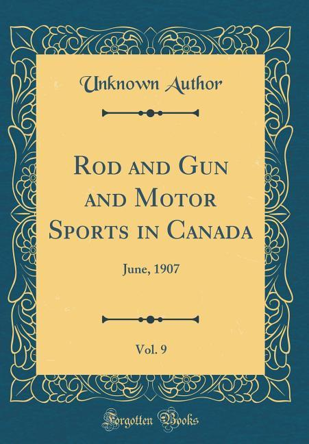 Rod and Gun and Motor Sports in Canada, Vol. 9 ...