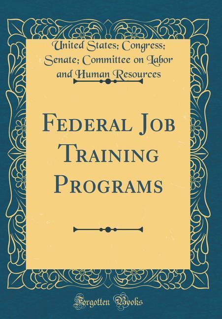 Federal Job Training Programs (Classic Reprint)...