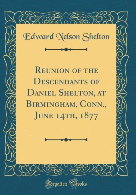 Reunion of the Descendants of Daniel Shelton, a...