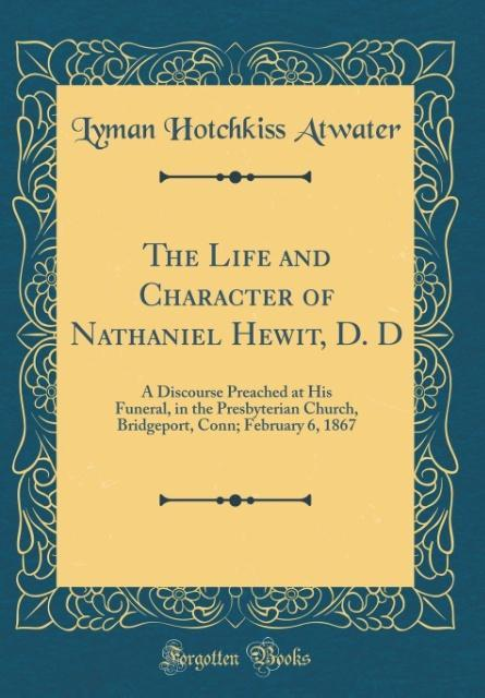 The Life and Character of Nathaniel Hewit, D. D...