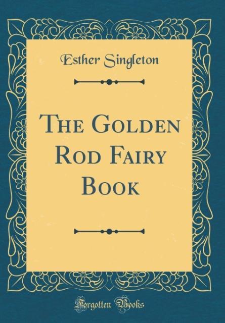 The Golden Rod Fairy Book (Classic Reprint) als...