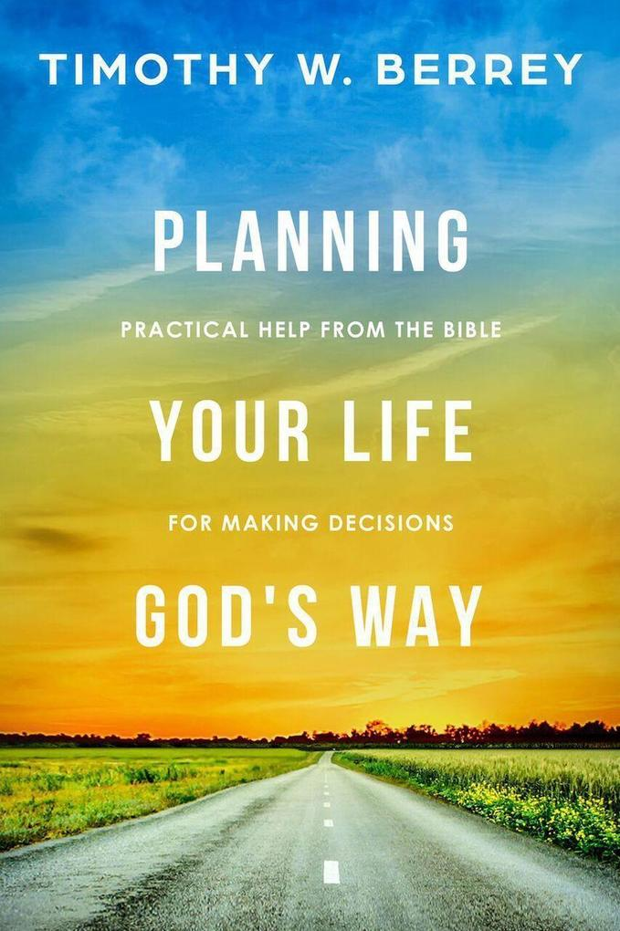Planning Your Life God´s Way: Practical Help fr...