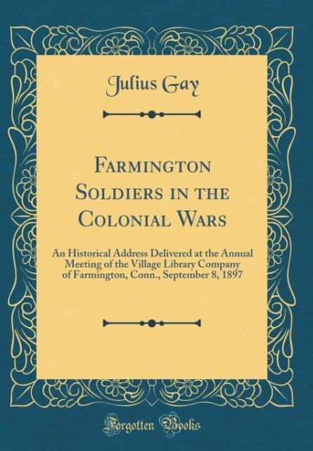 Farmington Soldiers in the Colonial Wars als Bu...