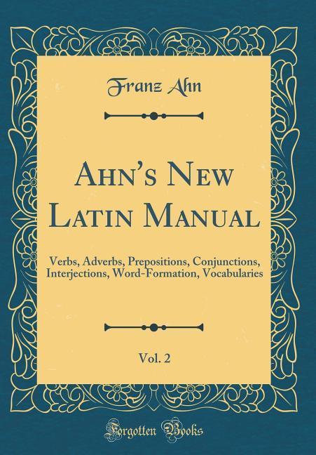 Ahn´s New Latin Manual, Vol. 2 als Buch von Fra...