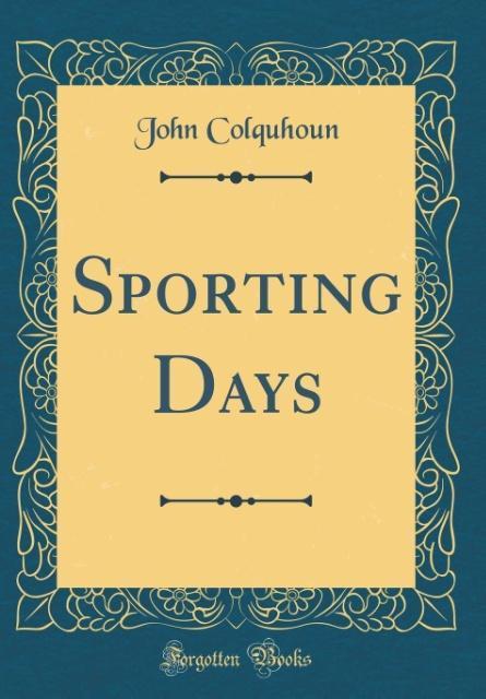 Sporting Days (Classic Reprint) als Buch von Jo...