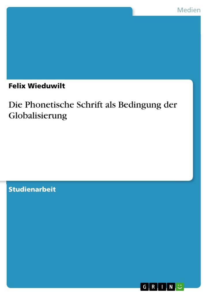 Die Phonetische Schrift als Bedingung der Globa...