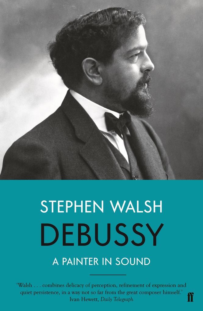 Debussy als eBook Download von Stephen Walsh