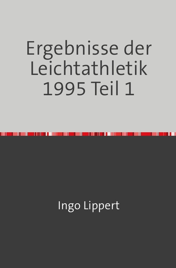 Ergebnisse der Leichtathletik 1995 Teil 1 als Buch
