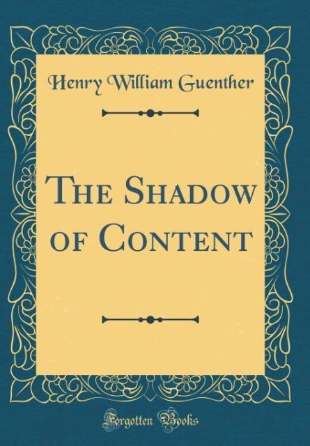 The Shadow of Content (Classic Reprint) als Buc...