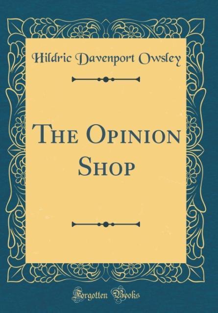 The Opinion Shop (Classic Reprint) als Buch von...