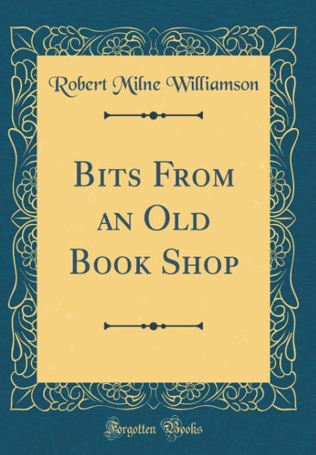 Bits From an Old Book Shop (Classic Reprint) al...
