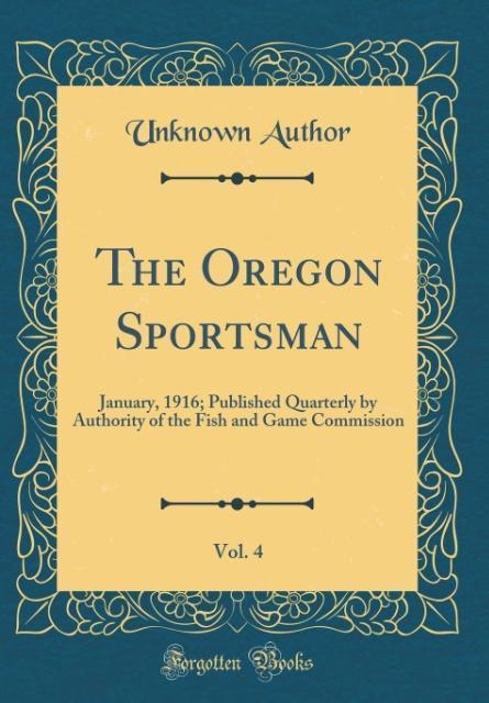 The Oregon Sportsman, Vol. 4 als Buch von Unkno...