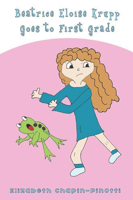 Beatrice Eloise Krupp Goes to First Grade als Taschenbuch