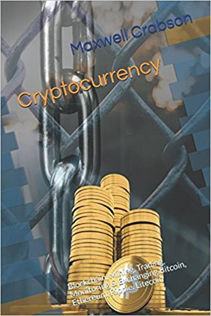 Cryptocurrency: Blockchain, Mining, Trading, Mo...