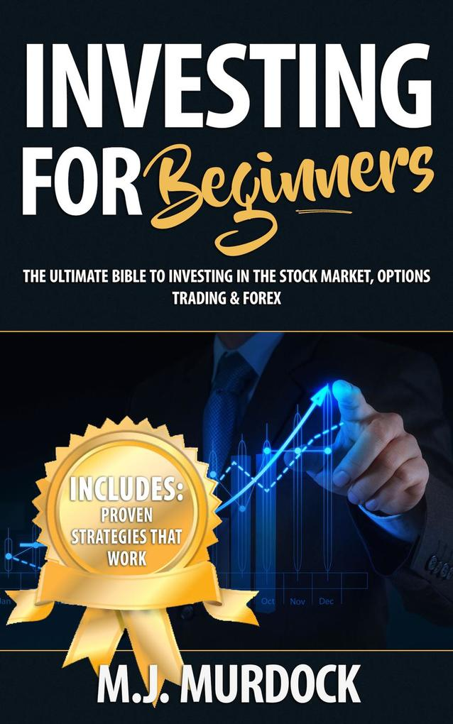 Investing For Beginners: The Ultimate Bible To ...