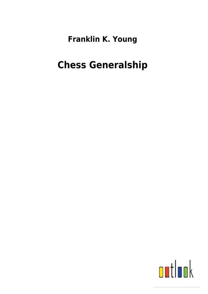 Chess Generalship als Buch von Franklin K. Young