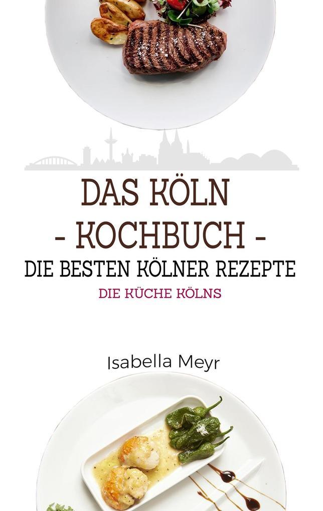 Das Köln Kochbuch - Die besten Kölner Rezepte a...