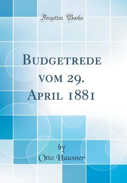 Budgetrede vom 29. April 1881 (Classic Reprint)...
