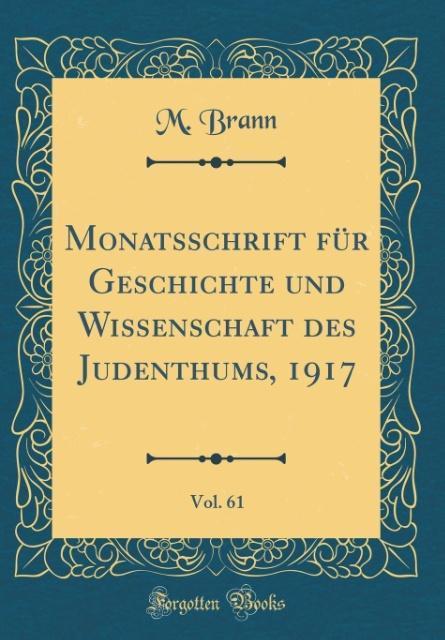 Monatsschrift für Geschichte und Wissenschaft des Judenthums, 1917, Vol. 61 (Classic Reprint) als Buch von M. Brann - M. Brann