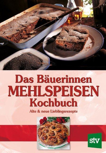 Das Bäuerinnen Mehlspeisen Kochbuch als Buch von