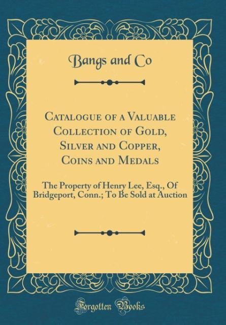 Catalogue of a Valuable Collection of Gold, Sil...