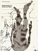 Georg Baselitz. Werke auf Papier