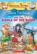 Thea Stilton and the Riddle of the Ruins: A Geronimo Stilton Adventure