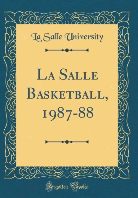 La Salle Basketball, 1987-88 (Classic Reprint) ...