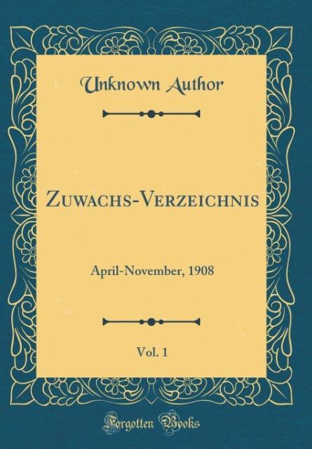 Zuwachs-Verzeichnis, Vol. 1 als Buch von Unknow...
