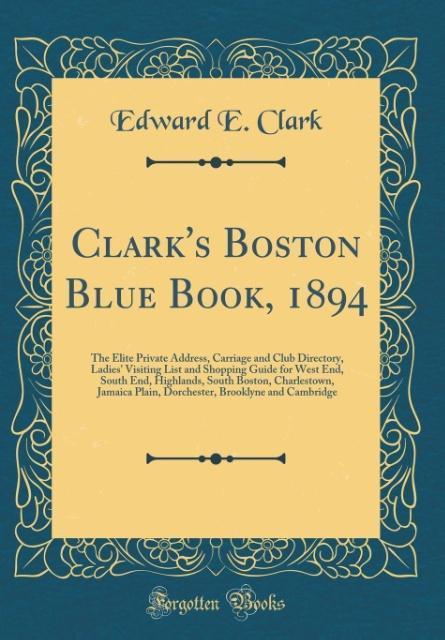 Clark´s Boston Blue Book, 1894 als Buch von Edw...