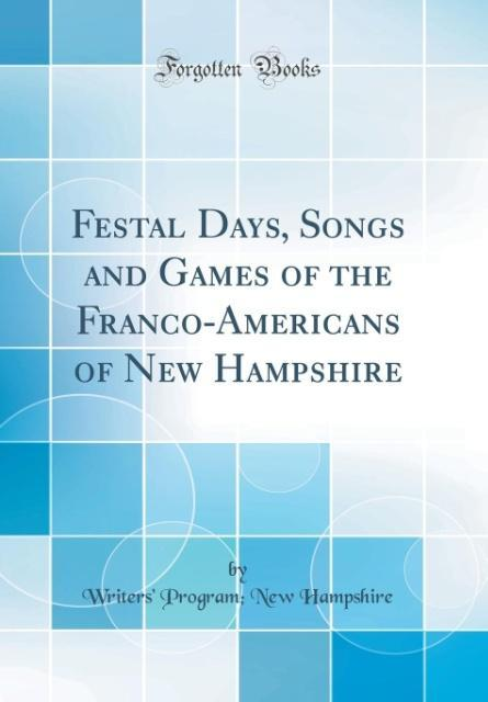 Festal Days, Songs and Games of the Franco-Amer...