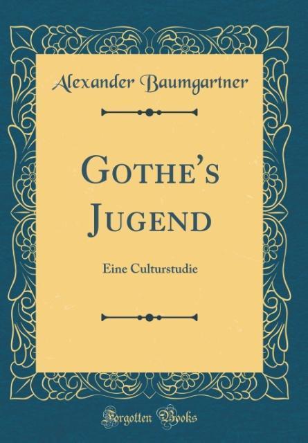 Göthe´s Jugend als Buch von Alexander Baumgartner - Alexander Baumgartner