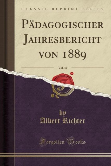 Pädagogischer Jahresbericht von 1889, Vol. 42 (Classic Reprint)